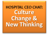 Hospital CEO Chat Series Part 1: Why New Thinking and Culture Change areCritical