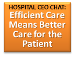 Hospital CEO Chat Part 4: Why Efficient Care is Better Care–How Logistics Improves Care Quality